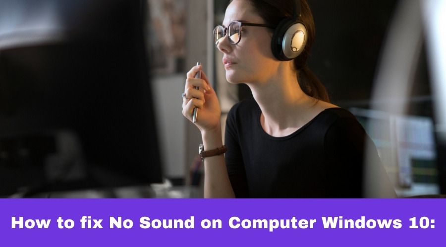 How to fix No Sound on Computer Windows 10: