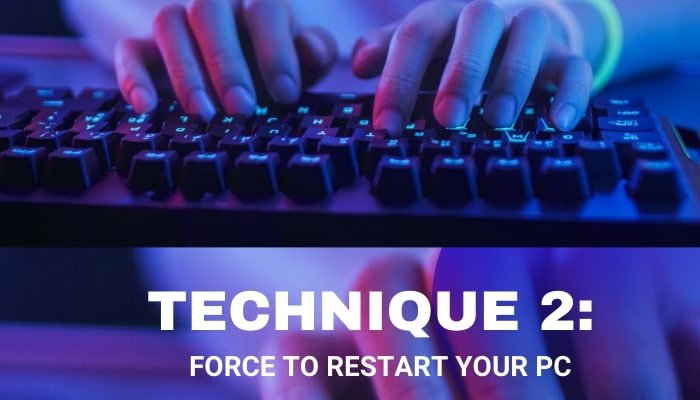 Force to restart your PC