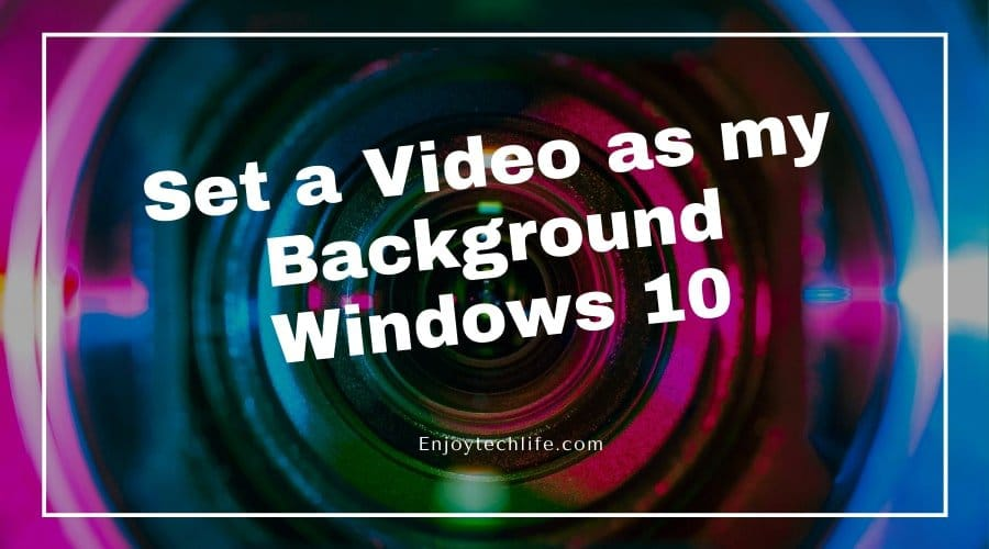 How do I Set a Video as my Background Windows 10