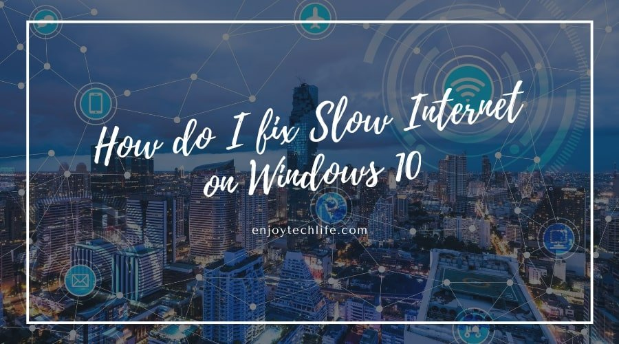 How do I fix Slow Internet on Windows 10