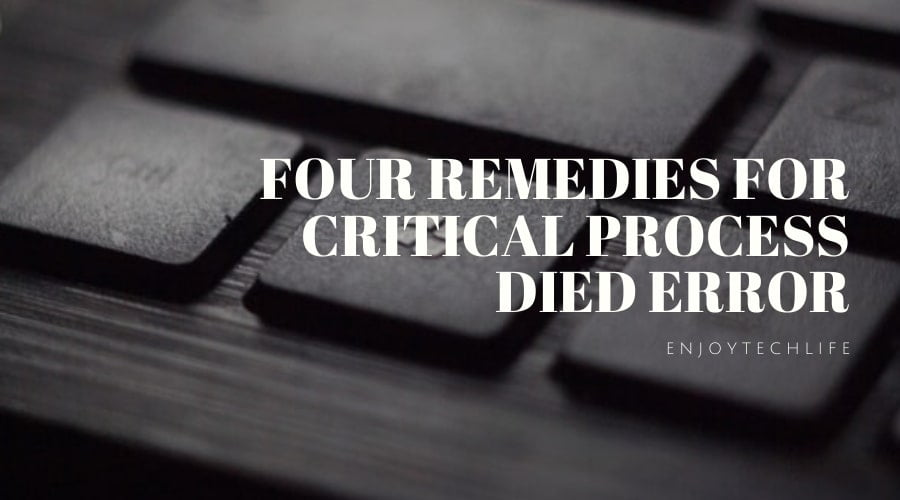 Four Remedies for Critical Process Died error.