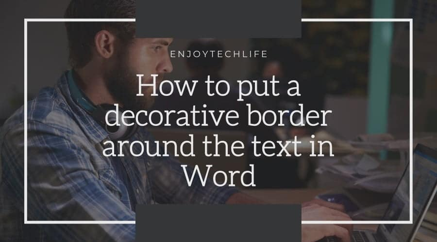 How to put a decorative border around the text in Word