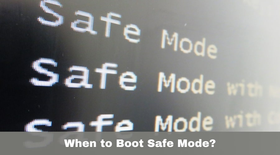 When to Boot Safe Mode?