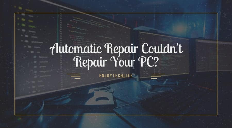 Automatic Repair Couldn't Repair Your PC?