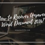 How to Recover Unsaved Word Document 2016?