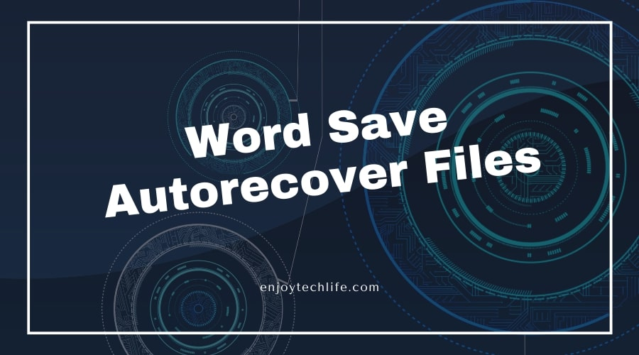 Where Does Word Save Autorecover Files