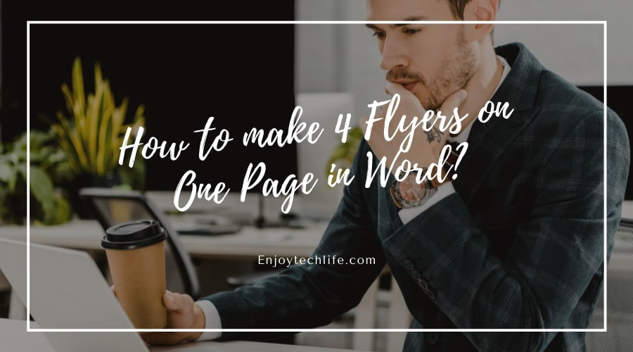 How to make 4 Flyers on One Page in Word?