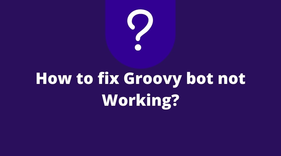 How to fix Groovy bot not Working