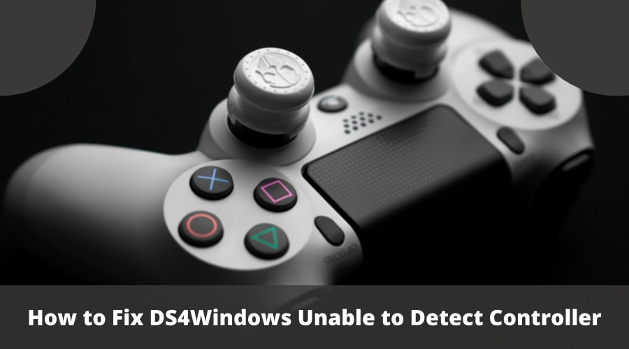 How to Fix DS4Windows Unable to Detect Controller
