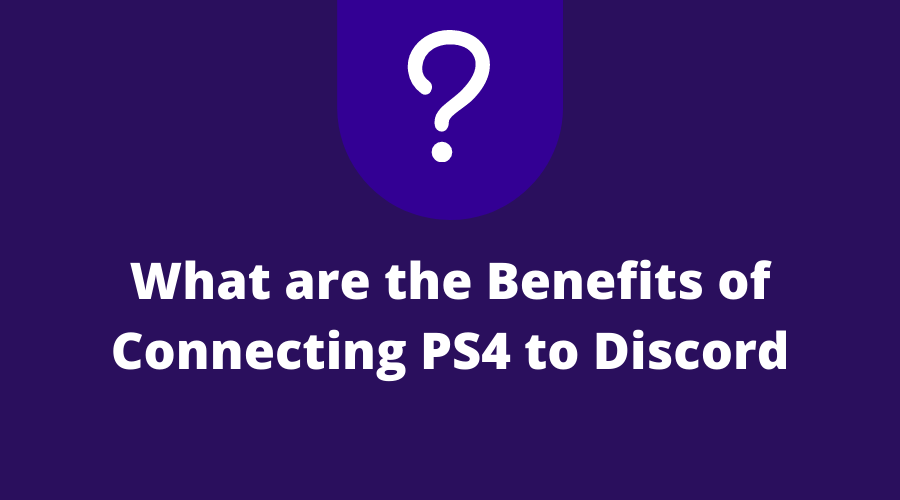 What are the Benefits of Connecting PS4 to Discord