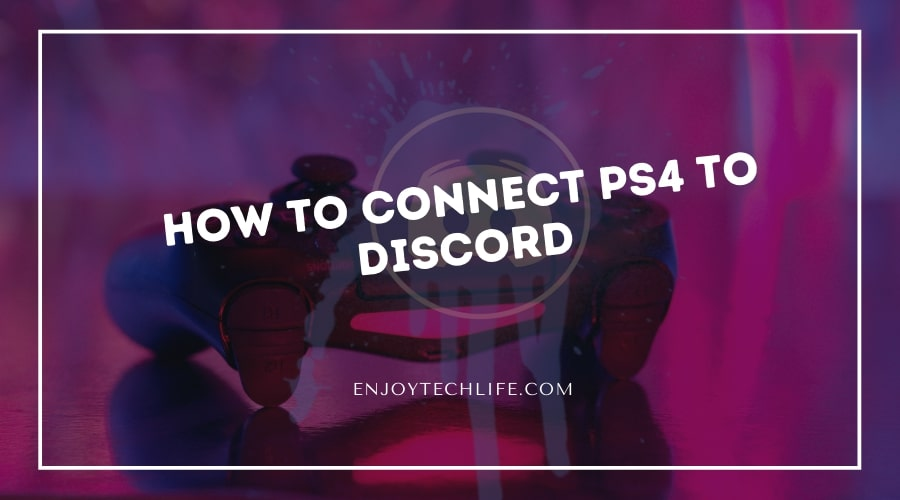 How to Connect PS4 to Discord