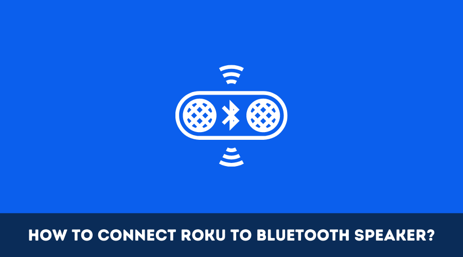 How to Connect Roku To Bluetooth Speaker?