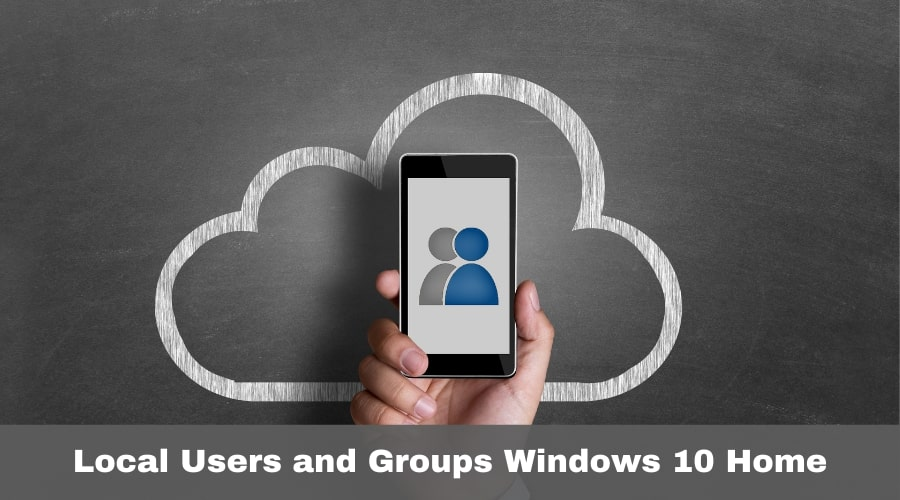 Local Users and Groups Windows 10 Home